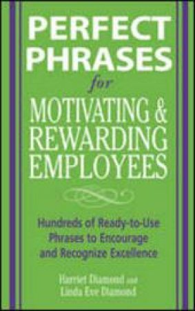 Perfect Phrases For Motivating And Rewarding Employees by Linda Diamond