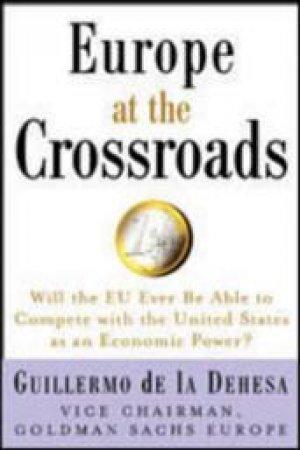 Europe At The Crossroads by Guillermo De La Dehesa