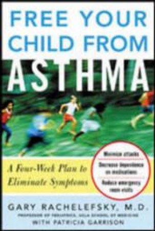 Free Your Child From Asthma by Gary Rachelefsky & Patricia Garrison