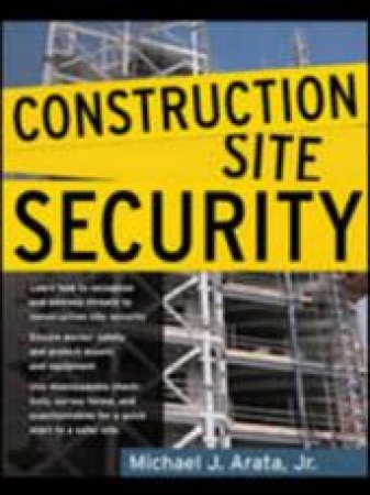 Construction Site Security by Michael J Arata