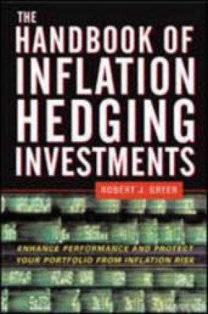The Handbook Of Inflation Hedging Investments by Robert Greer