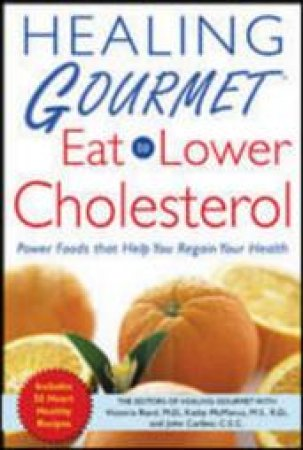 Healing Gourmet: Eat To Lower Cholesterol by Various