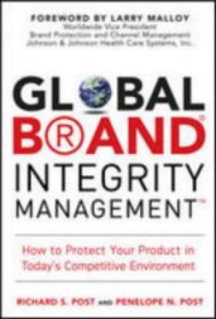 Global Brand Integrity Management by Richard Post