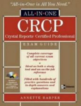 CRCP Crystal Reports Certified Professional All-In-One Exam Guide by Annette Harper
