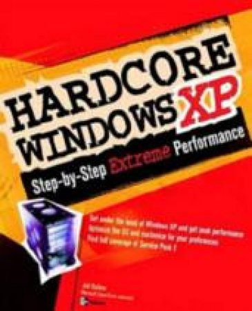 Hardcore Windows XP: Step-By-Step Extreme Performance by Ballew
