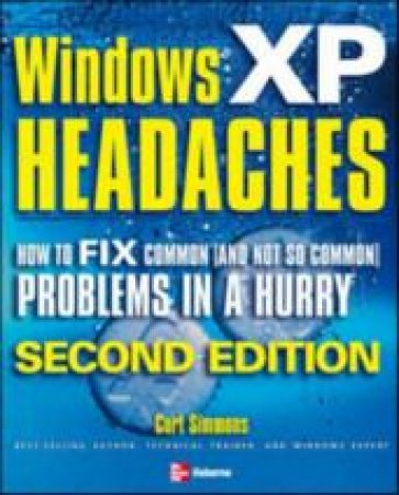 Windows XP Headaches: How To Fix Common (And Not So Common) Problems In A Hurry - 2 Ed by Curt Simmons