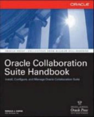 Oracle Collaboration Suite Handbook: Install, Configure, And Manage Oracle Collaboration Suite by Ronald Zapar