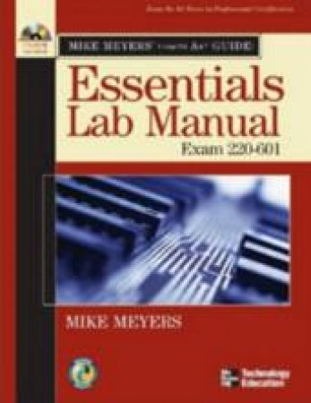 Mike Meyers A+ Guide to PC Hardware Lab Manual (Exam 220-601) by Michael Meyers
