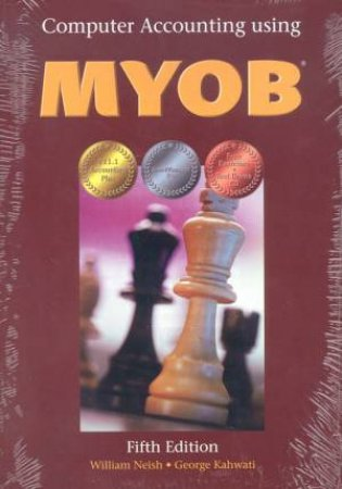 Computer Accounting Using MYOB by William Neish & George Kahwati