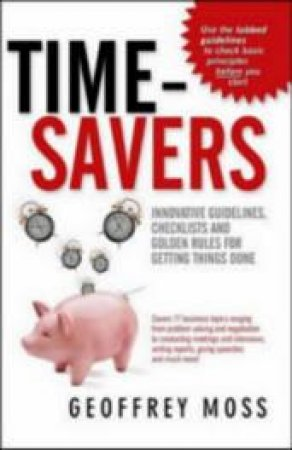 Time Savers: Guidelines, Checklists & Golden Rules by Geoffrey Moss