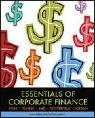 Essentials of Corporate Finance by Stephen Ross & Ron Bird & Randolph Westerfield and B