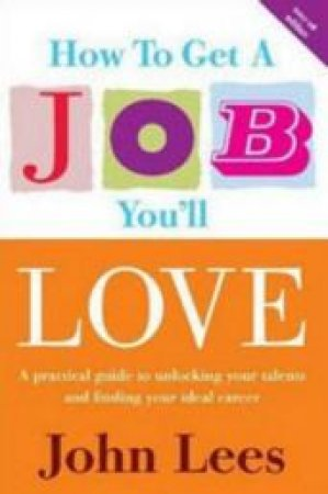 How To Get A Job You'll Love 2007-08 Ed by John Lees