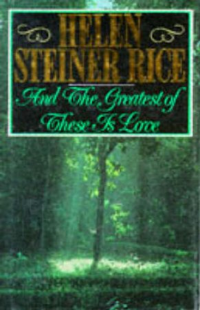 The Greatest of These Is Love by Helen Steiner Rice