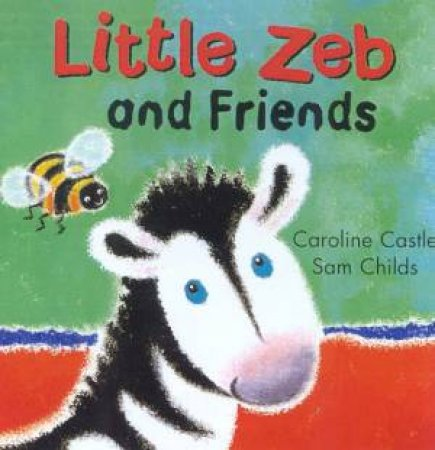 Little Zeb: Little Zeb And Friends by Caroline Castle & Sam Childs