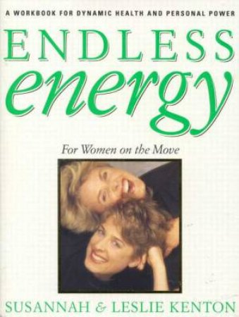Endless Energy: For Women On The Move by Leslie & Susannah Kenton
