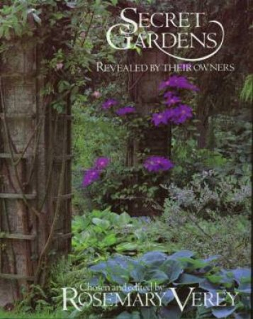 Secret Gardens Revealed By Their Owners by Rosemary Verey