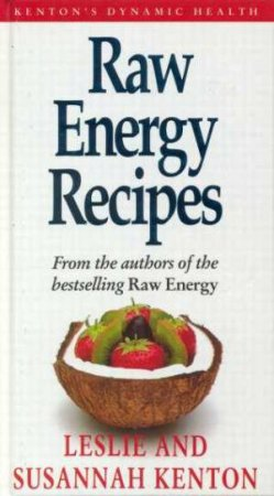 Raw Energy Recipes by Leslie & Susannah Kenton
