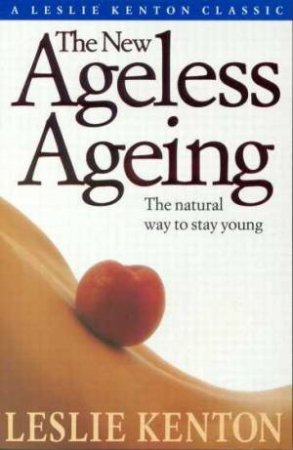 The New Ageless Aging by Leslie Kenton