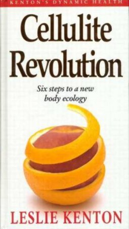 The Cellulite Revolution by Leslie Kenton