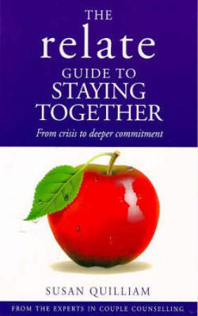 Relate: Staying Together - From Crisis To Deeper Commitme by Quilliam/Relate