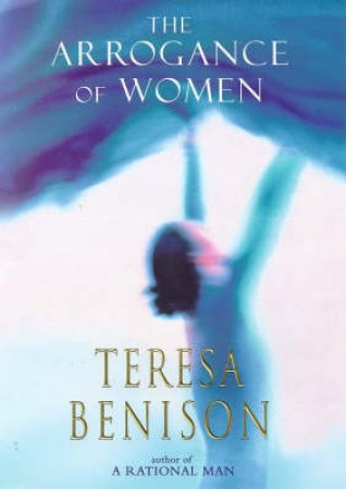 The Arrogance Of Women by Teresa Benison