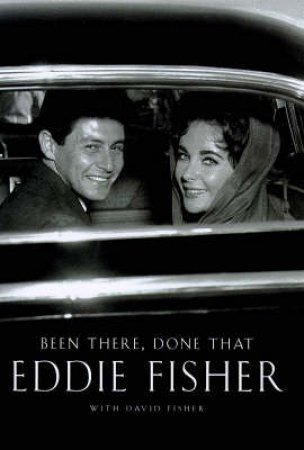 Been There, Done That: Eddie Fisher by Eddie Fisher & David Fisher