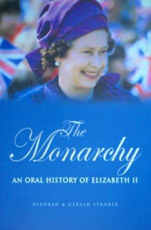 The Monarchy: An Oral History Of Elizabeth II by Deborah & Gerald Strober