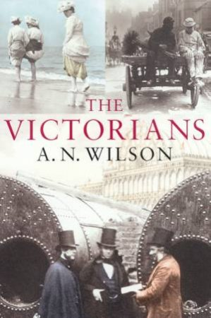 The Victorians by A N Wilson