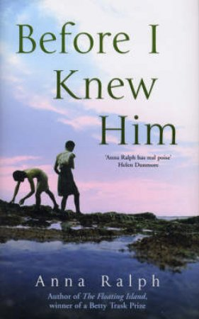 Before I Knew Him by Anna Ralph