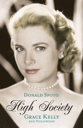 High Society: Grace Kelly and Hollywood by Donald Spoto