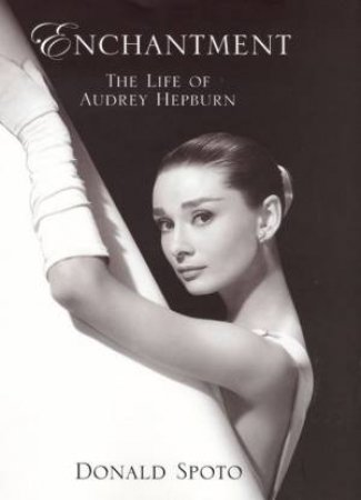 Enchantment - The Life Of Audrey Hepburn by Donald Spoto