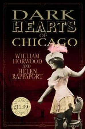 Dark Hearts Of Chicago by William Horwood & Helen Rappaport