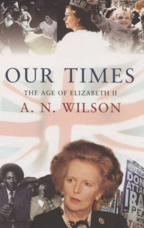 Our Times by A N Wilson