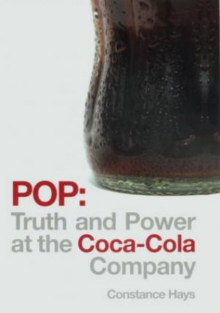 Real Thing: Pop: Truth And Power At The Coca-Cola Company by Constance Hays