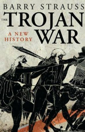 The Trojan War by Barry Strauss