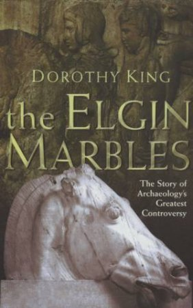 The Elgin Marbles by Dorothy King