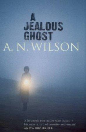 A Jealous Ghost by A N Wilson