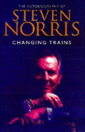 Changing Trains: An Autobiography by Steven Norris