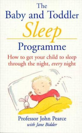 The Baby And Toddler Sleep Programme by John Pearce