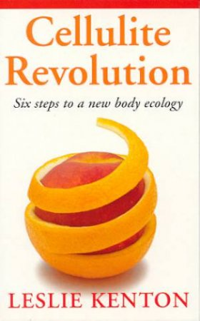 Cellulite Revolution by Leslie Kenton