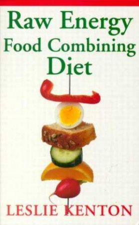 Raw Energy Food Combining Diet by Leslie Kenton