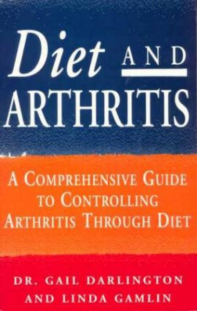 Diet And Arthritis by Gail Darlington & Linda Gamlin
