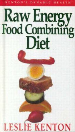Raw Energy Food Combining Diet by Leslie Kenton