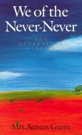 We Of The Never Never by Aeneas Gunn