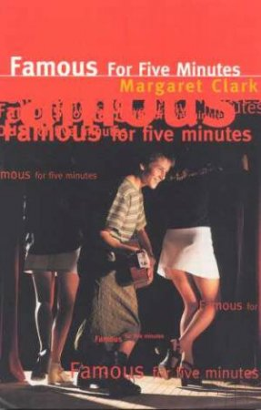 Famous For Five Minutes by Margaret Clark