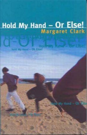 Hold My Hand - Or Else! by Margaret Clark
