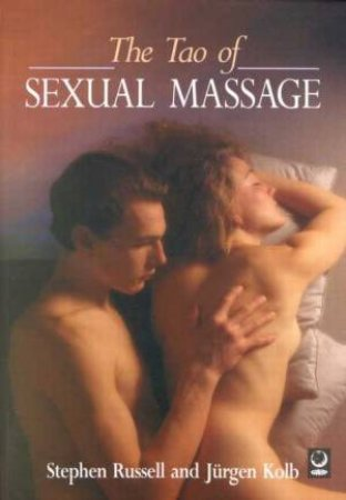 The Tao Of Sexual Massage by Stephen Russell