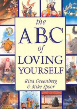 The ABC Of Loving Yourself by Riva Greenberg & Mike Spoor