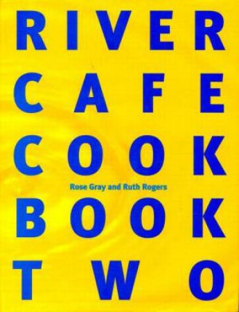 River Cafe Cook Book Two by Ruth Rogers & Rose Gray