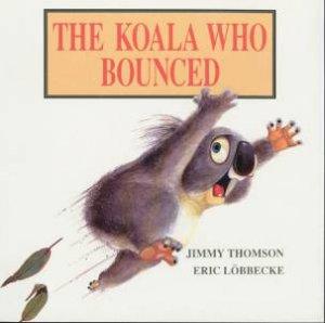 The Koala Who Bounced by Eric Lobbecke & Jimmy Thomson